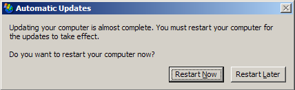 Dialog box - Title: Automatic Updates - Message: Updating your computer is almost complete.  You must restart your computer for the updates to take effect.  Do you want to restart your computer now? - Options: Restart Now / Restart Later